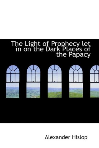 The Light of Prophecy let in on the Dark Places of the Papacy pdf