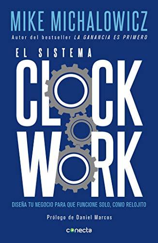 El sistema Clockwork: Diseña tu negocio para que funcione solo, como relojito (Spanish