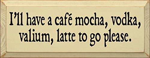 Cafe Vodka Mocha (Sawdust City Wooden Sign - I'll Have A Cafe, Mocha, Vodka, Valium Latte To Go Please (Cream))
