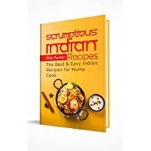 Scrumptious Indian Recipes: The Best and Easy Indian Recipes for Home Cook (CookBook)