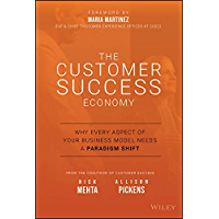 The Customer Success Economy: Why Every Aspect of Your Business Model Needs A Paradigm Shift (English Edition)