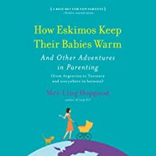 How Eskimos Keep Their Babies Warm: And Other Adventures in Parenting Audiobook by Mei-Ling Hopgood Narrated by Barbara Hayman