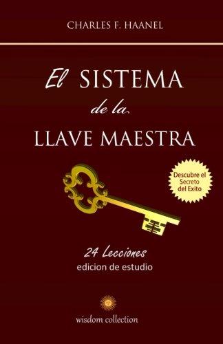 El Sistema de la Llave Maestra: Conoce el Secreto del Exito (Spanish Edition) [Charles F Haanel - Marcela Allen Herrera] (Tapa Blanda)