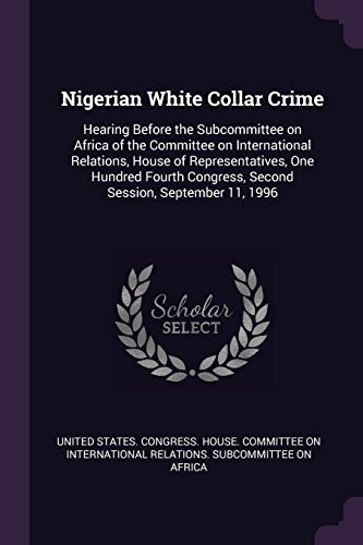Nigerian White Collar Crime: Hearing Before the Subcommittee on Africa of the Committee on International Relations, House of Representatives, One ... Congress, Second Session, September 11, 1996