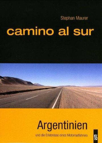 camino al sur: Argentinien und die Erlebnisse eines Motorradfahrers
