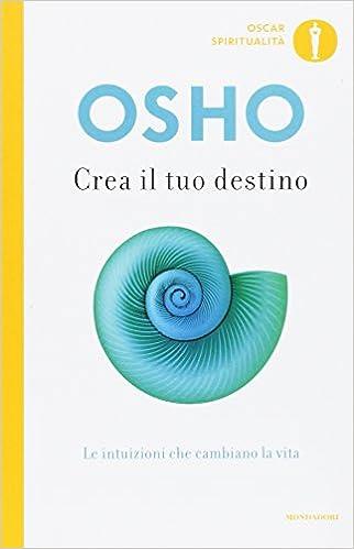 Osho - Crea il tuo destino. Le intuizioni che cambiano la vita (2016)