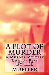 A Plot Of Murder: A Murder Mystery Comedy Play