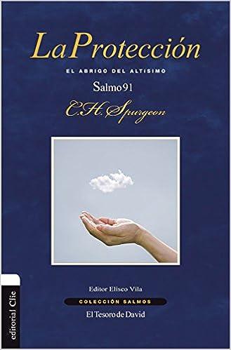 La protección: El abrigo del altísimo. Salmo 91 (Colección Salmos) (Spanish Edition): Charles H. Spurgeon: 9788416845705: Amazon.com: Books