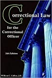 Correctional Law for the Correctional Officer, American Correctional Association and Collins, William C., 1569913218