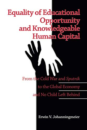 Equality of Educational Opportunity and Knowledgeable Human Capital: From the Cold War and Sputnik to The Global Economy
