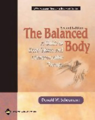 The Balanced Body: A Guide to Deep Tissue and Neuromuscular Therapy (Lww Massage Therapy & Bodywork Series) by Donald W. Scheumann ()
