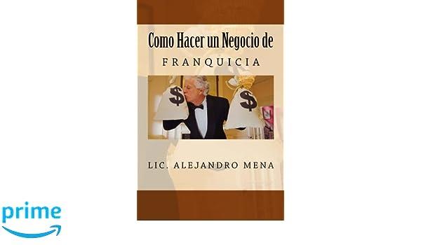 Amazon Com Como Hacer Un Negocio De Franquicia Spanish Edition