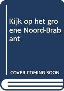 Paperback Kijk op het groene Noord-Brabant (Dutch Edition) [Dutch] Book