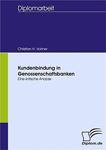 Kundenbindung in Genossenschaftsbanken: Eine kritische Analyse (Diplomica) Taschenbuch – 1. April 2008 Christian H. Volmer Diplomica Verlag 3836657856 Einzelne Wirtschaftszweige