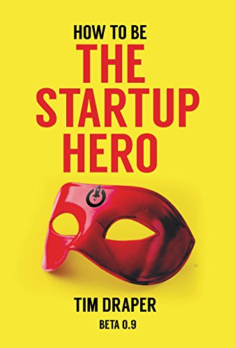 How to be The Startup Hero: A Guide and Textbook for Entrepreneurs and Aspiring Entrepreneurs cover