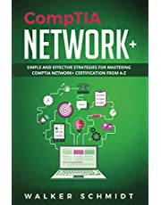 CompTIA Network+: Simple and Effective Strategies for Mastering CompTIA Network+ Certification from A-Z