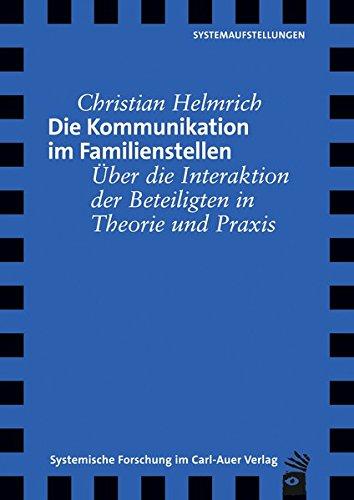 Die Kommunikation im Familienstellen: Über die Interaktion der Beteiligten in Theorie und Praxis
