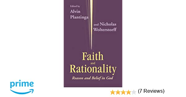 com faith and rationality reason and belief in god com faith and rationality reason and belief in god 9780268009656 alvin plantinga nicholas wolterstorff books