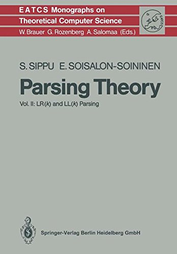 Parsing Theory: Volume II LR(k) and LL(k) Parsing (Monographs in Theoretical Computer Science. An EATCS Series) (v. 2) by Sippu Seppo Soisalon Soininen Eljas