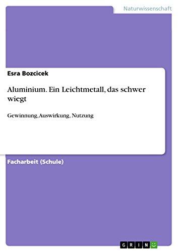 aluminium-ein-leichtmetall-das-schwer-wiegt-gewinnung-auswirkung-nutzung-german-edition