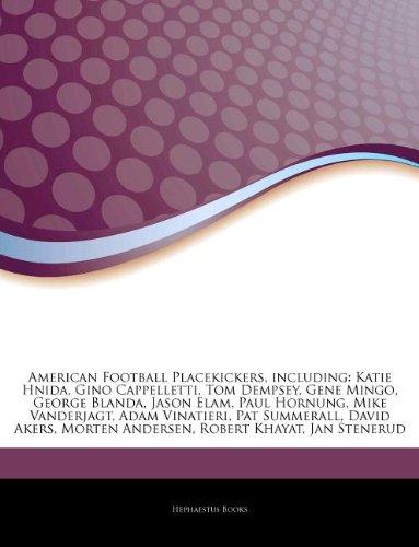 Articles On American Football Placekickers, including: Katie Hnida, Gino Cappelletti, Tom Dempsey, Gene Mingo, George Blanda, Jason Elam, Paul ... Pat Summerall, David Akers, Morten Andersen