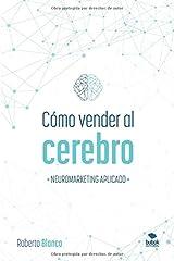 CÓMO VENDER AL CEREBRO: NEUROMARKETING APLICADO (Spanish Edition) Paperback