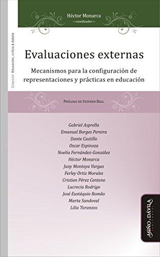 Evaluaciones externas: Mecanismos para la configuración de representaciones y prácticas en educación (Spanish Edition)