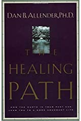 The Healing Path: How the Hurts in Your Past Can Lead You to a More Abundant Life Paperback