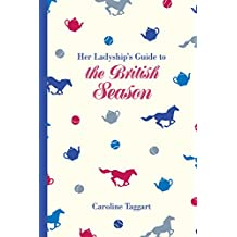 Her Ladyship's Guide to the British Season: The essential practical and etiquette guide