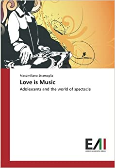 Book Love is Music: Adolescents and the world of spectacle (Italian Edition)