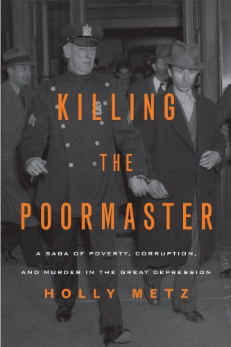 Killing the Poormaster: A Saga of Poverty, Corruption, and Murder in the Great (Metz Jersey)