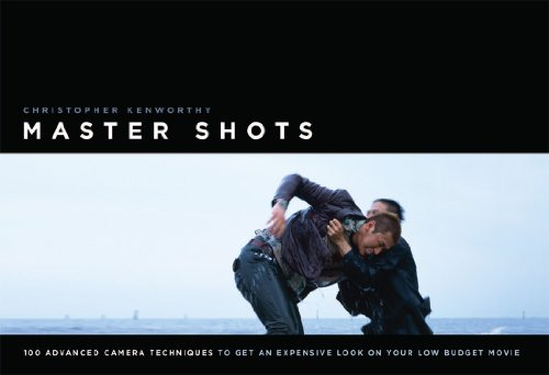 MasterShots Vol 1: 100 Advanced Camera Techniques to Get an Expensive Look on Your LowBudget Movie: 100 Advanced Camera Techniques to Get an Expensive Look on Your Low-budget Movie (English Edition)