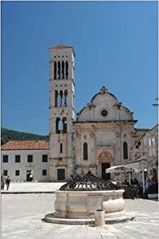 Ancient Stone Well and Cathedral at Hvar Croatia Journal: 150 page lined notebook/diary