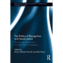 The Politics of Recognition and Social Justice: Transforming Subjectivities and New Forms of Resistance (Routledge Advances in Feminist Studies and Intersectionality)