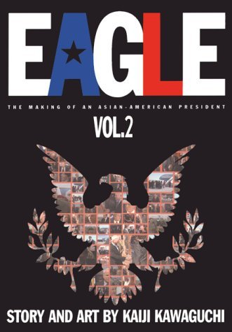 Eagle: The Making Of An Asian-American President, Volume 2 by Kaiji Kawaguchi (November 28,2000)
