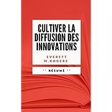 CULTIVER LA DIFFUSION DES INNOVATIONS: Résumé en Français (French Edition)