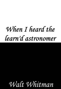 when i heard the learnd astronomer essay Walt whitman's when i heard the learn'd astronomer compare and contrast  walt whitman's when i heard the learn'd astronomer compare  essay structure grade.