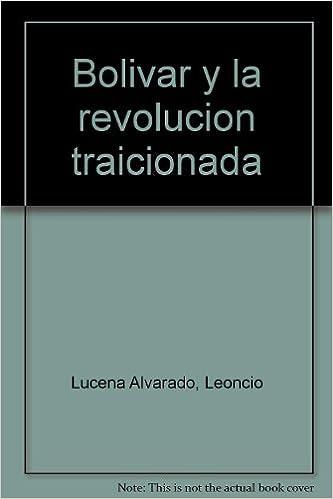 Amazon.com: Bolivar y la revolucion traicionada: Leoncio ...