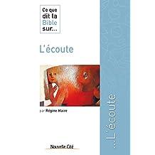 Ce que dit la Bible sur l'écoute: Comprendre la parole biblique (Ce que dit la Bible sur… t. 22) (French Edition)