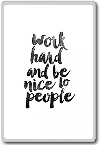 Work Hard And Be Nice To People – motivational inspirational quotes fridge magnet