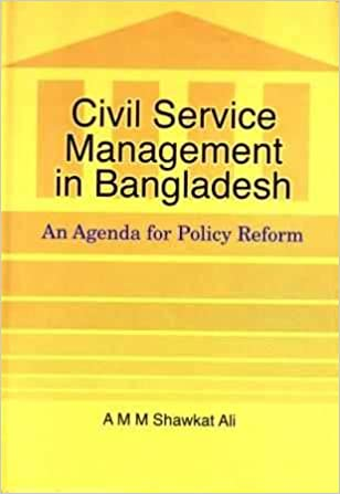 Civil Service Management in Bangladesh: An Agenda for Policy ...