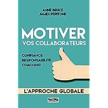 Motiver vos collaborateurs: L'approche globale - Confiance, responsabilité, coaching