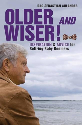 Download Older and Wiser: Inspiration and Advice for Retiring Baby Boomers PDF