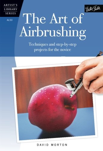 The Art of Airbrushing: Techniques and step-by-step projects for the novice (Artist's Library)