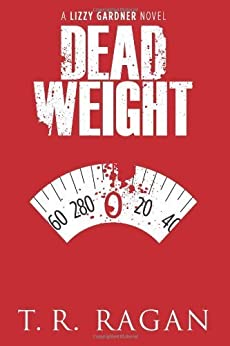 Dead Weight (Lizzy Gardner Series, Book 2) by [Ragan, T.R.]
