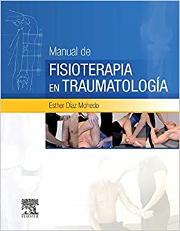 Manual De Fisioterapia En Traumatología por Esther Díaz Mohedo