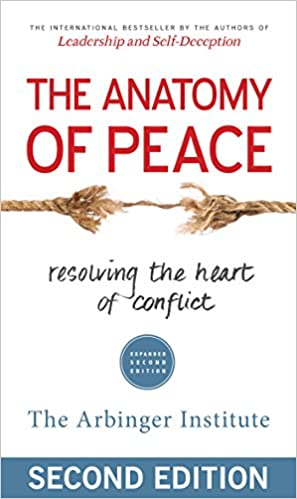 The Anatomy of Peace: Resolving the Heart of Conflict: The ...