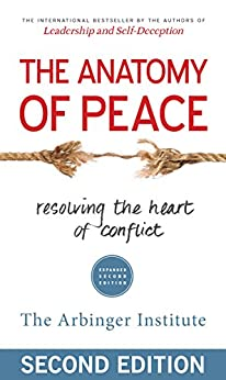 The Anatomy of Peace: Resolving the Heart of Conflict by [The Arbinger Institute]