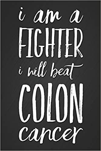 I Am A Fighter I Will Beat Colon Cancer Motivational Slogan Notebook Gift For A Cancer Warrior Blank Lined Journal Journals Dream 9781093491593 Amazon Com Books
