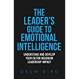 The Leader's Guide to Emotional Intelligence: Understand and Develop your EQ for Maximum Leadership Impact